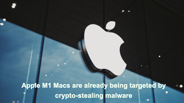 Apple M1 Macs are already being targeted by crypto-stealing malware